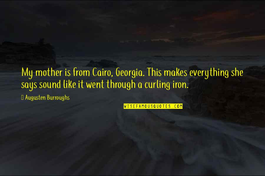 Cairo's Quotes By Augusten Burroughs: My mother is from Cairo, Georgia. This makes
