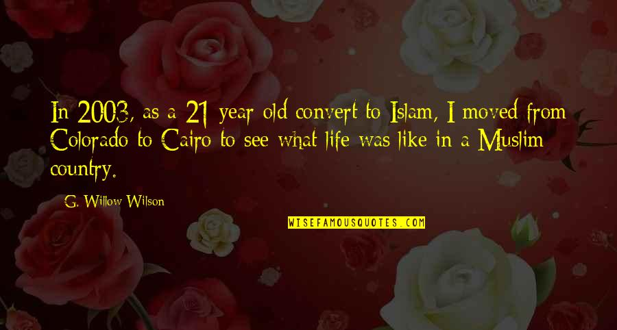 Cairo's Quotes By G. Willow Wilson: In 2003, as a 21-year-old convert to Islam,