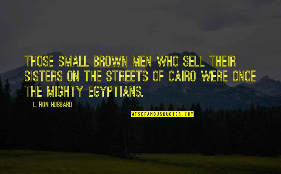Cairo's Quotes By L. Ron Hubbard: Those small brown men who sell their sisters