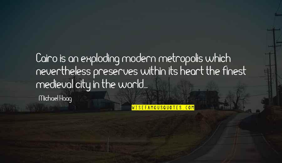Cairo's Quotes By Michael Haag: Cairo is an exploding modern metropolis which nevertheless