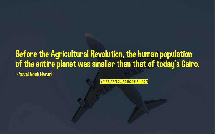 Cairo's Quotes By Yuval Noah Harari: Before the Agricultural Revolution, the human population of