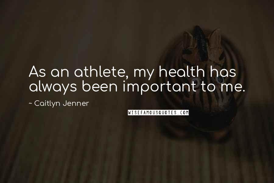 Caitlyn Jenner quotes: As an athlete, my health has always been important to me.