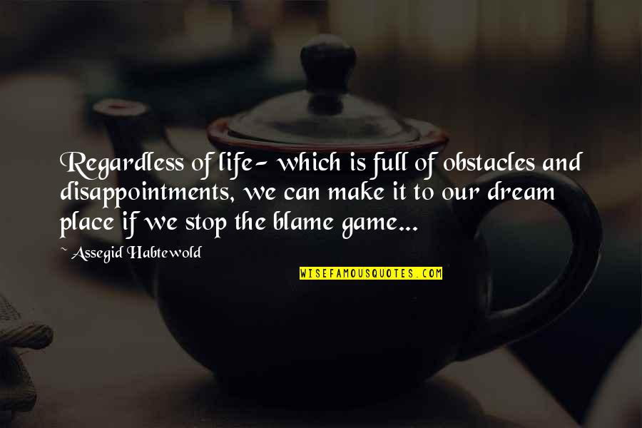 Caitriona Quotes By Assegid Habtewold: Regardless of life- which is full of obstacles