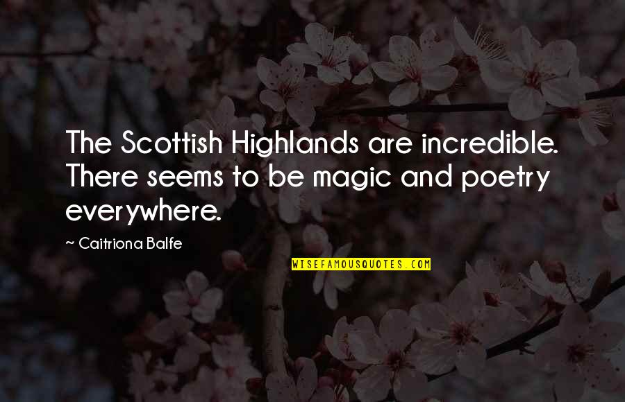 Caitriona Quotes By Caitriona Balfe: The Scottish Highlands are incredible. There seems to