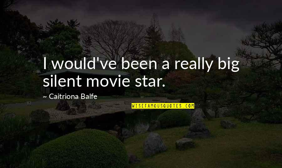 Caitriona Quotes By Caitriona Balfe: I would've been a really big silent movie
