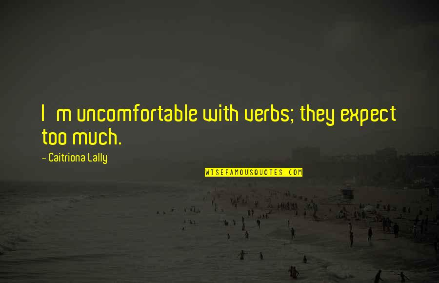 Caitriona Quotes By Caitriona Lally: I'm uncomfortable with verbs; they expect too much.
