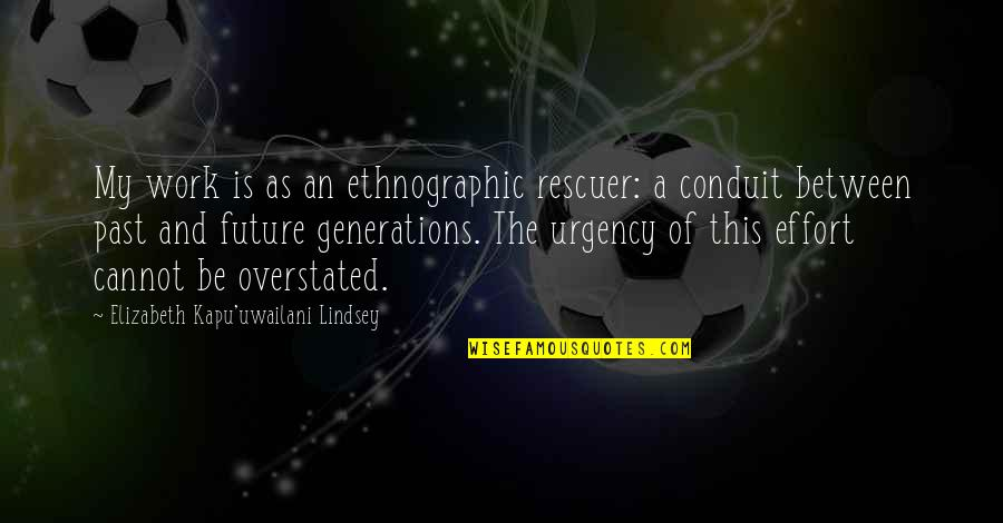 Caitriona Quotes By Elizabeth Kapu'uwailani Lindsey: My work is as an ethnographic rescuer: a