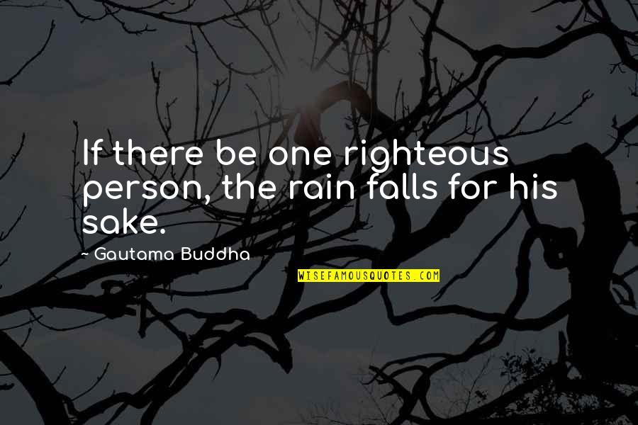 Caitriona Quotes By Gautama Buddha: If there be one righteous person, the rain