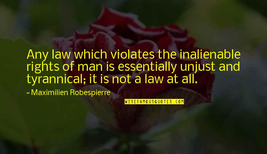 Caitriona Quotes By Maximilien Robespierre: Any law which violates the inalienable rights of