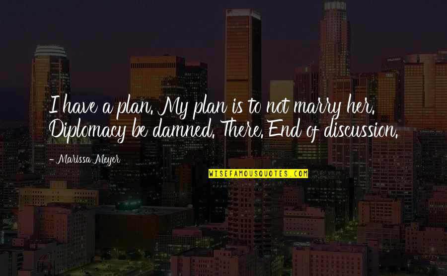 Cake Decorator Quotes By Marissa Meyer: I have a plan. My plan is to
