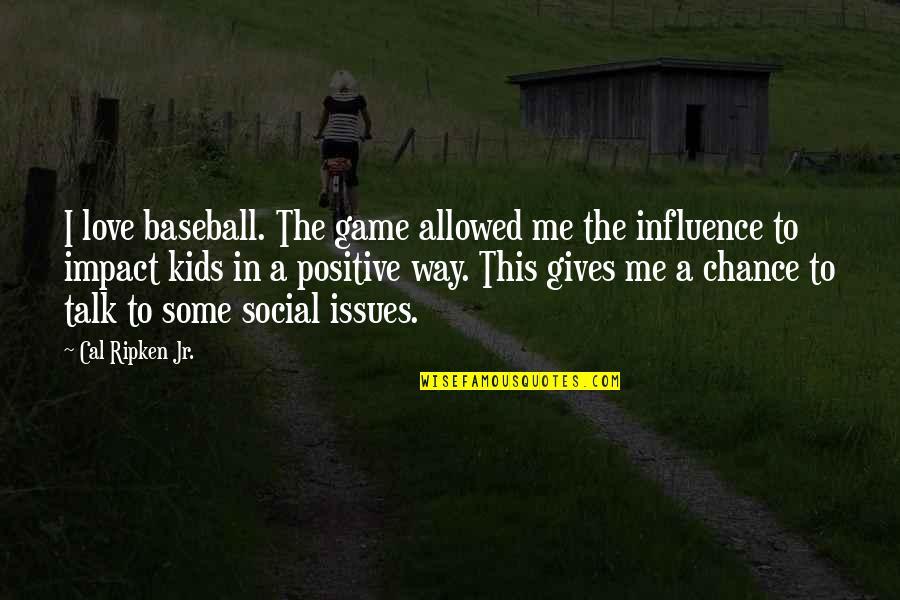Cal Ripken Quotes By Cal Ripken Jr.: I love baseball. The game allowed me the