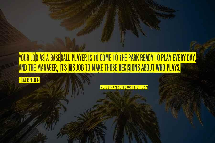 Cal Ripken Quotes By Cal Ripken Jr.: Your job as a baseball player is to
