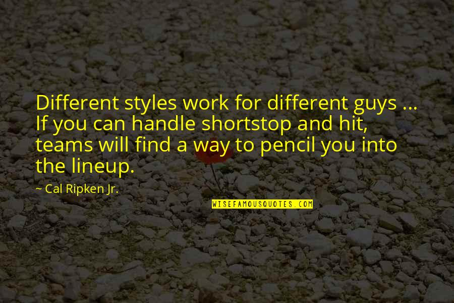 Cal Ripken Quotes By Cal Ripken Jr.: Different styles work for different guys ... If