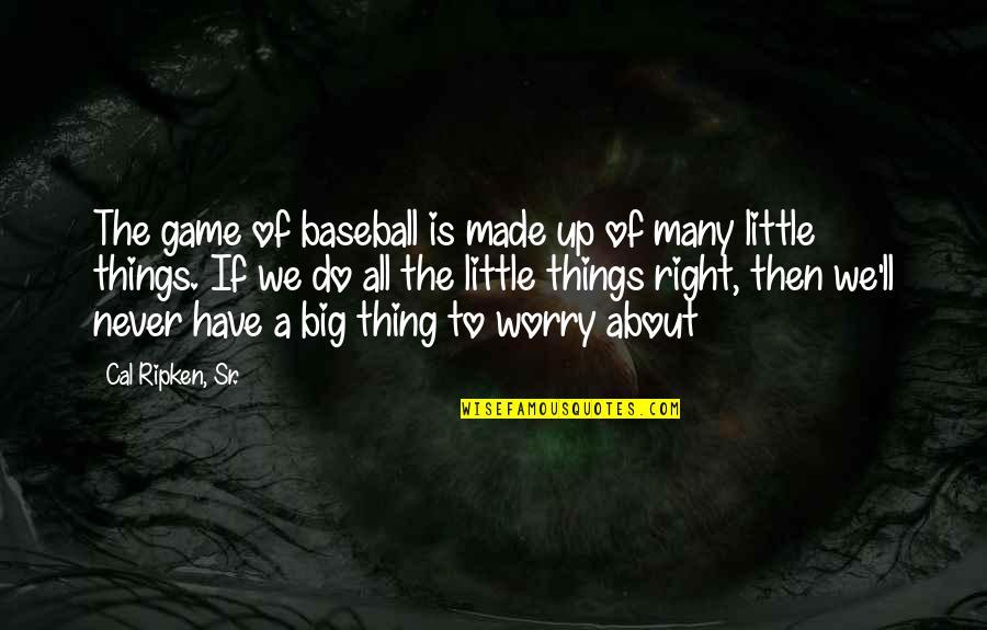 Cal Ripken Quotes By Cal Ripken, Sr.: The game of baseball is made up of