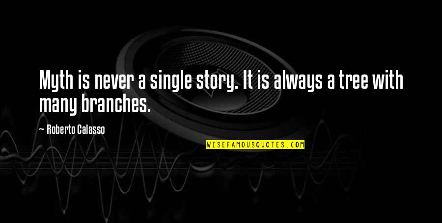 Calasso's Quotes By Roberto Calasso: Myth is never a single story. It is
