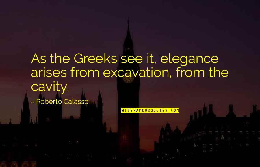 Calasso's Quotes By Roberto Calasso: As the Greeks see it, elegance arises from