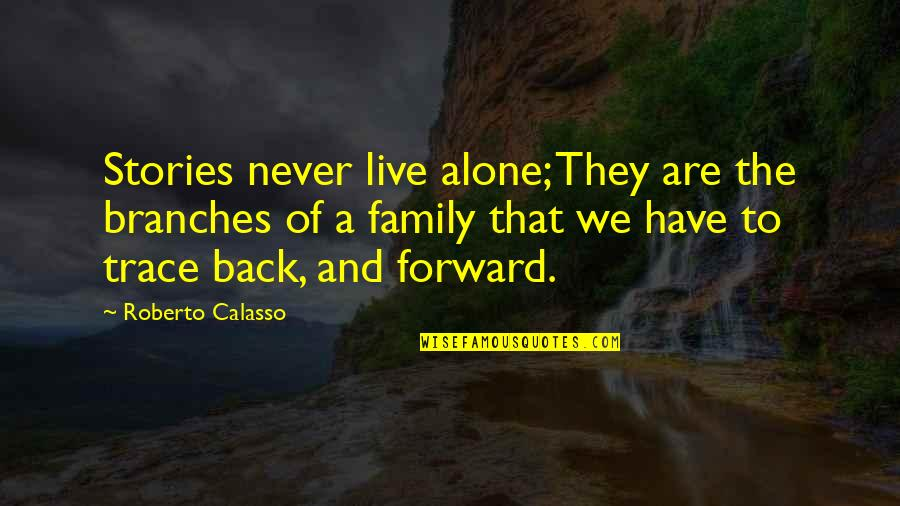 Calasso's Quotes By Roberto Calasso: Stories never live alone; They are the branches