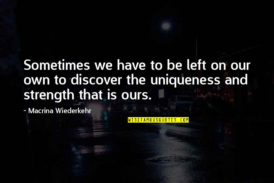 Calculative Quotes By Macrina Wiederkehr: Sometimes we have to be left on our