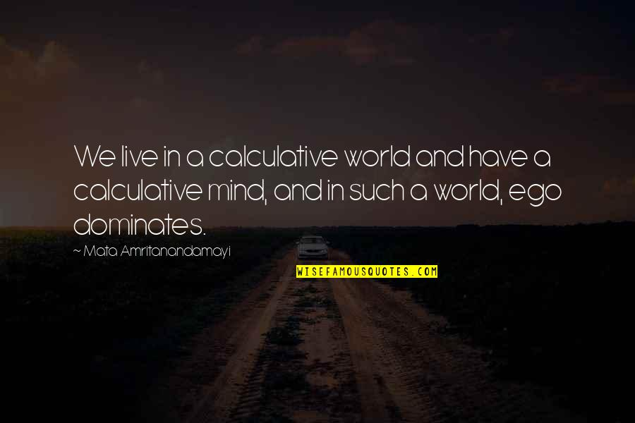 Calculative Quotes By Mata Amritanandamayi: We live in a calculative world and have