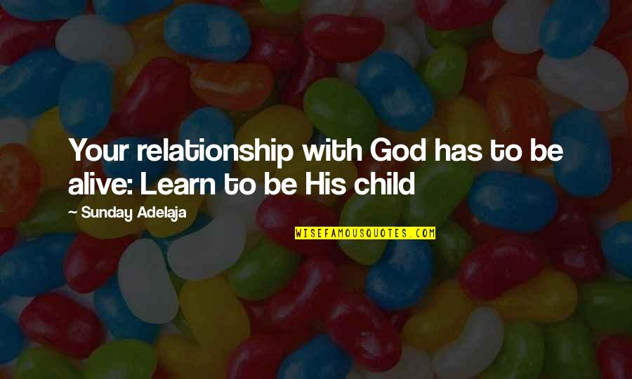 Calf Muscle Quotes By Sunday Adelaja: Your relationship with God has to be alive: