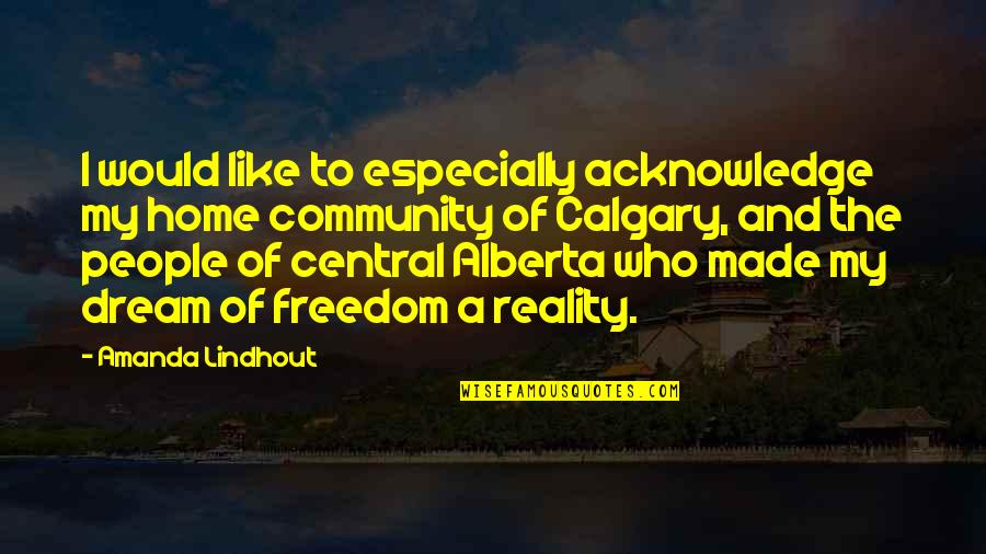Calgary Quotes By Amanda Lindhout: I would like to especially acknowledge my home
