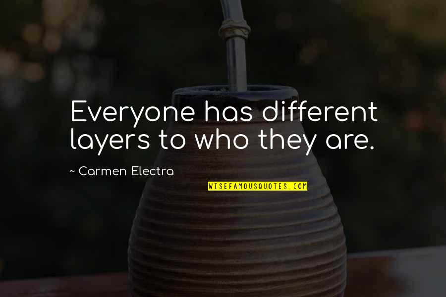 Calgary Quotes By Carmen Electra: Everyone has different layers to who they are.