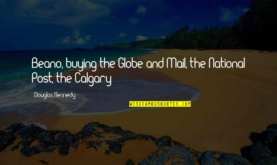 Calgary Quotes By Douglas Kennedy: Beano, buying the Globe and Mail, the National