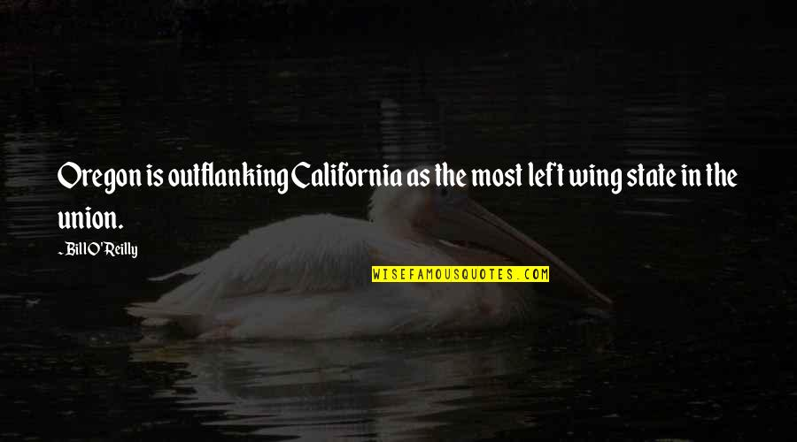 California Quotes By Bill O'Reilly: Oregon is outflanking California as the most left