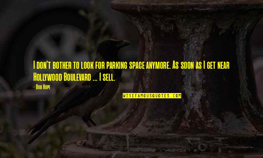 California Quotes By Bob Hope: I don't bother to look for parking space