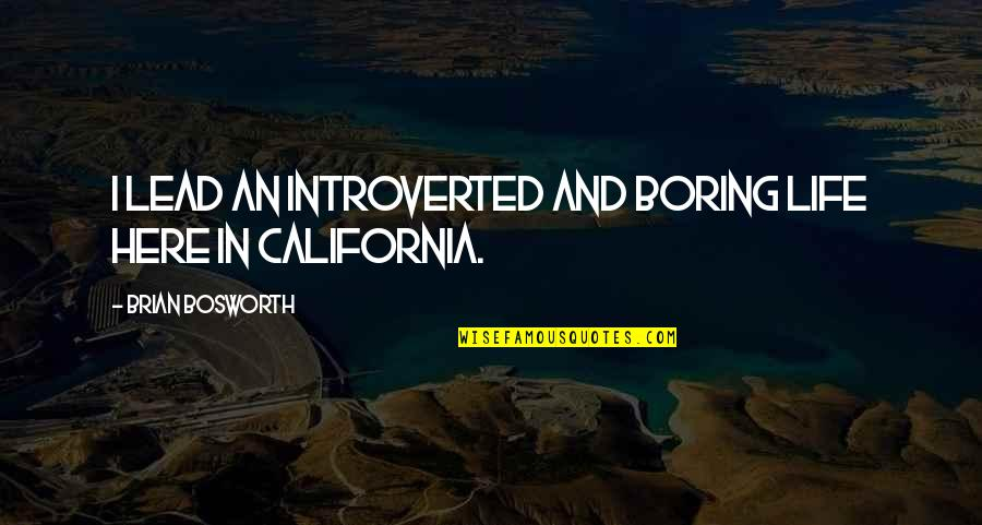 California Quotes By Brian Bosworth: I lead an introverted and boring life here