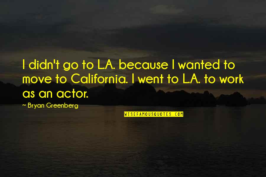 California Quotes By Bryan Greenberg: I didn't go to L.A. because I wanted