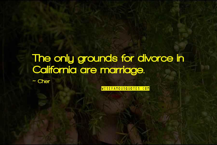 California Quotes By Cher: The only grounds for divorce in California are