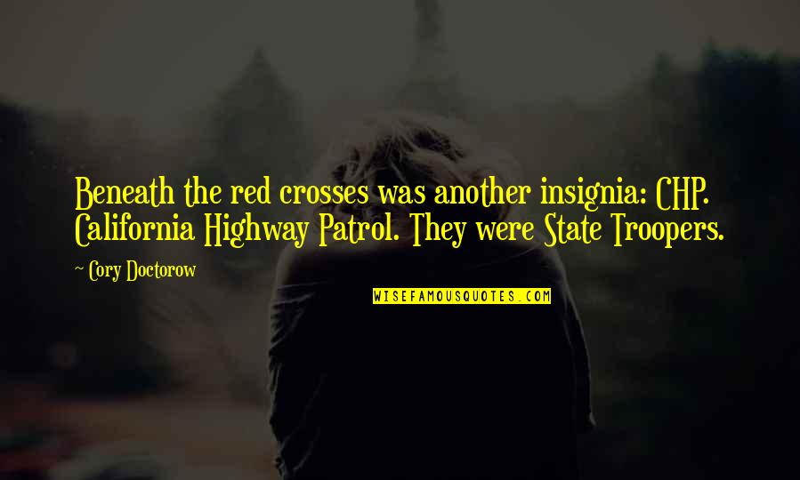 California Quotes By Cory Doctorow: Beneath the red crosses was another insignia: CHP.