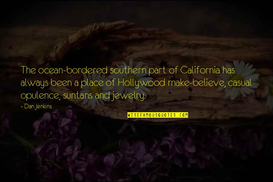 California Quotes By Dan Jenkins: The ocean-bordered southern part of California has always