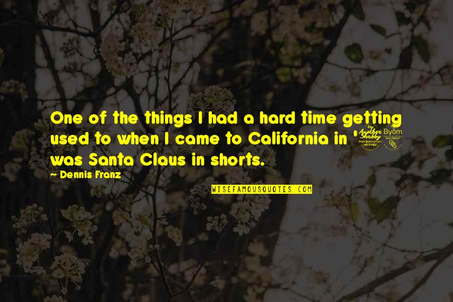 California Quotes By Dennis Franz: One of the things I had a hard