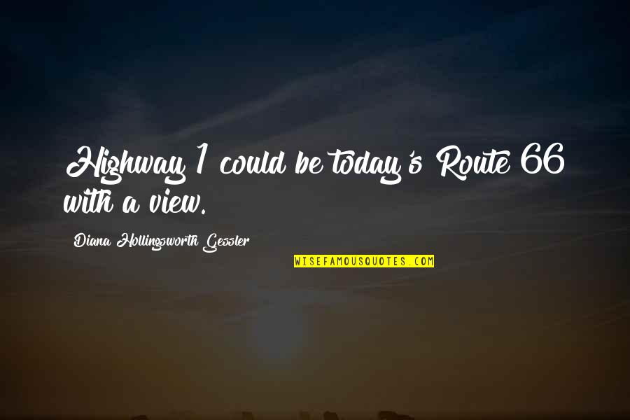 California Quotes By Diana Hollingsworth Gessler: Highway 1 could be today's Route 66 with