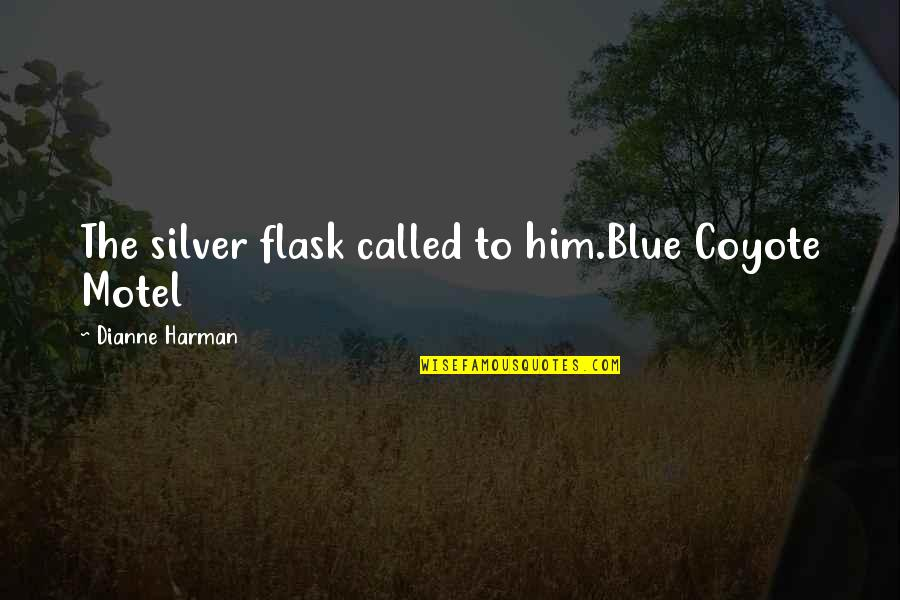 California Quotes By Dianne Harman: The silver flask called to him.Blue Coyote Motel