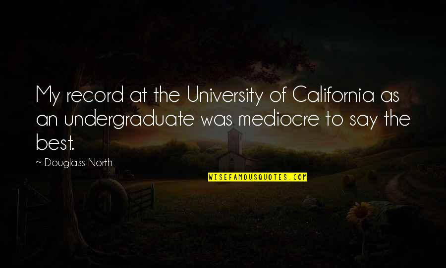 California Quotes By Douglass North: My record at the University of California as