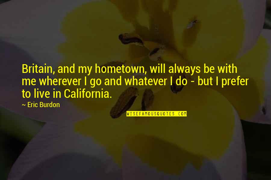 California Quotes By Eric Burdon: Britain, and my hometown, will always be with