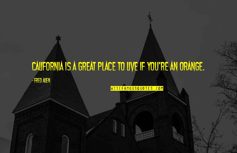 California Quotes By Fred Allen: California is a great place to live if