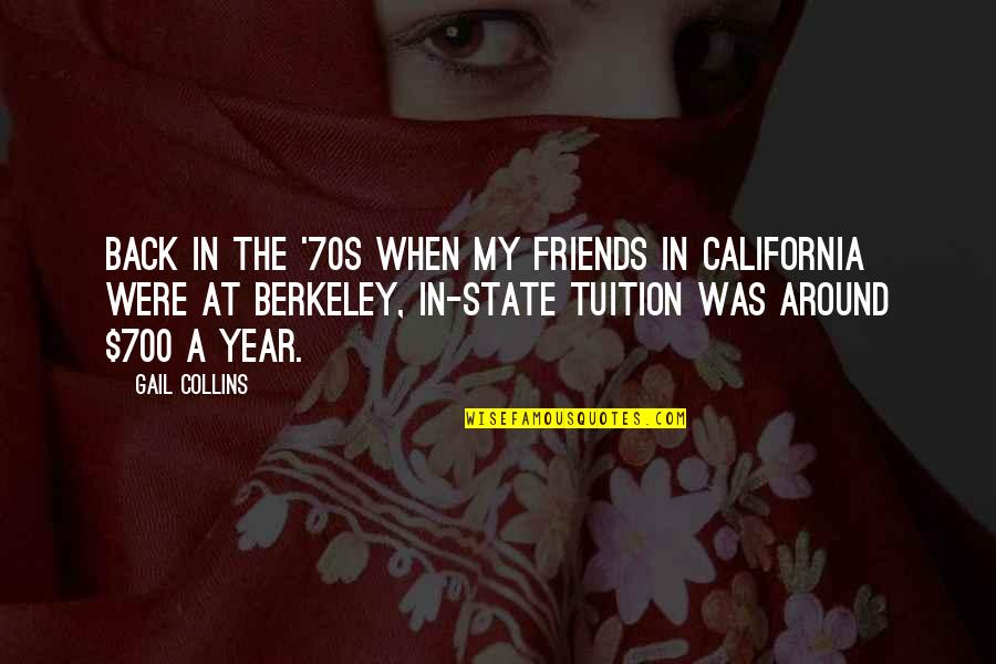 California Quotes By Gail Collins: Back in the '70s when my friends in