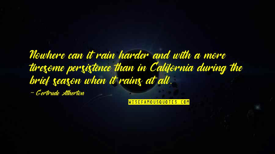California Quotes By Gertrude Atherton: Nowhere can it rain harder and with a