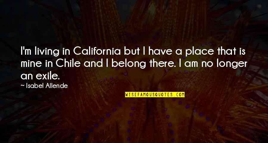 California Quotes By Isabel Allende: I'm living in California but I have a