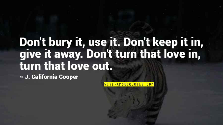 California Quotes By J. California Cooper: Don't bury it, use it. Don't keep it