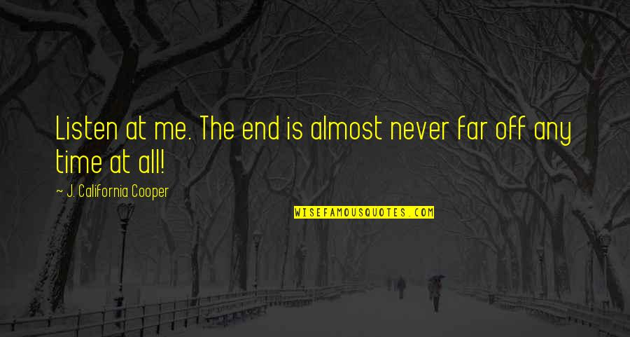 California Quotes By J. California Cooper: Listen at me. The end is almost never