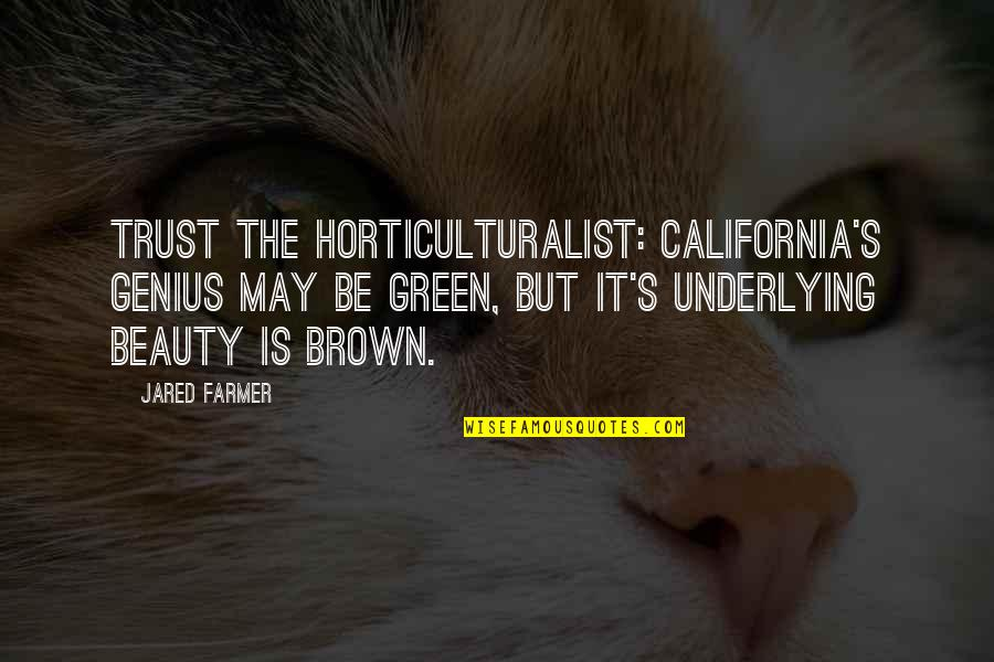 California Quotes By Jared Farmer: Trust the horticulturalist: California's genius may be green,