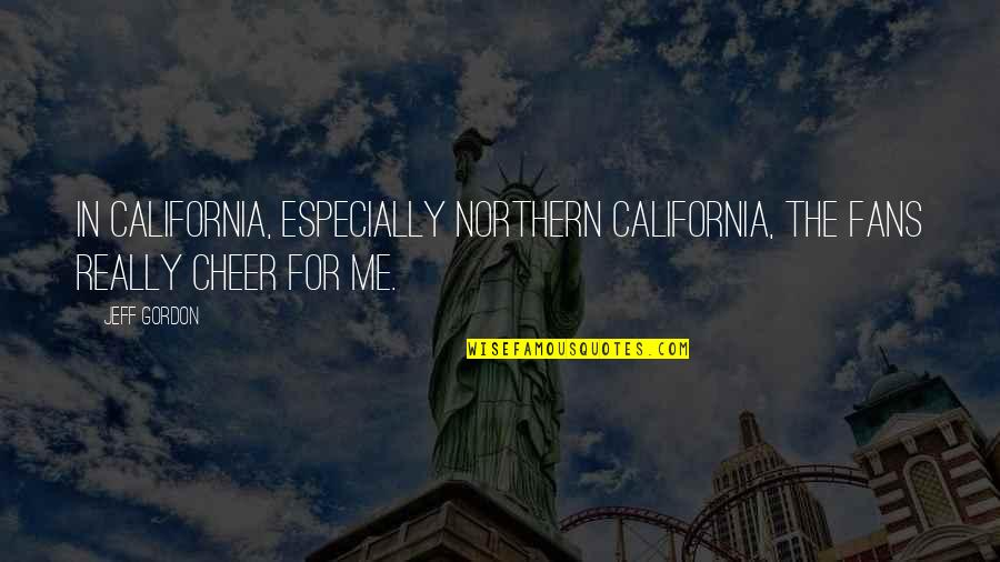 California Quotes By Jeff Gordon: In California, especially Northern California, the fans really
