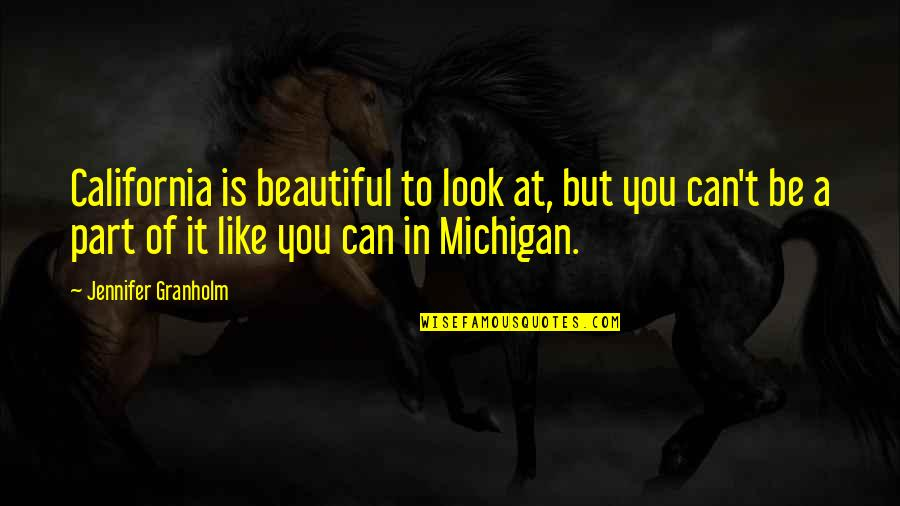 California Quotes By Jennifer Granholm: California is beautiful to look at, but you