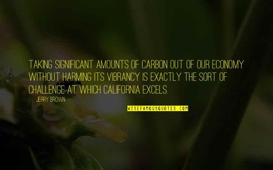 California Quotes By Jerry Brown: Taking significant amounts of carbon out of our