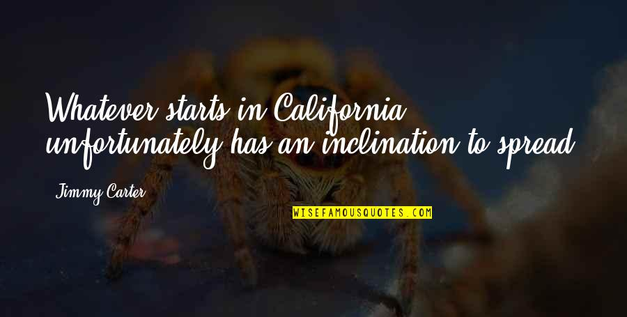 California Quotes By Jimmy Carter: Whatever starts in California unfortunately has an inclination